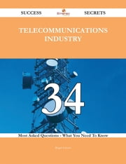 Telecommunications Industry 34 Success Secrets - 34 Most Asked Questions On Telecommunications Industry - What You Need To Know ebook by Roger Larsen