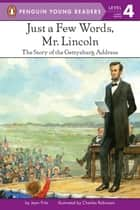 Just a Few Words, Mr. Lincoln - The Story of the Gettysburg Address ebook by Jean Fritz, Charles Robinson, Leslie Bellair