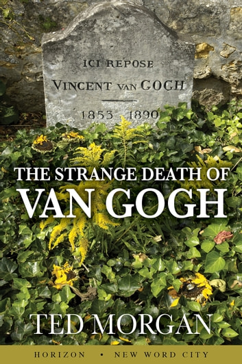 The Strange Death of Vincent van Gogh ebook by Ted Morgan