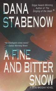 A Fine and Bitter Snow - A Kate Shugak Novel ebook by Dana Stabenow