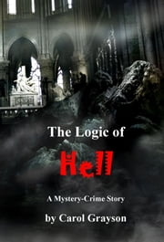 The Logic of Hell - Mystery Crime Story eBook by Carol Grayson