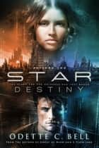Star Destiny Episode Two ebook by Odette C. Bell