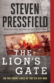 The Lion's Gate - On the Front Lines of the Six Day War ebook by Steven Pressfield