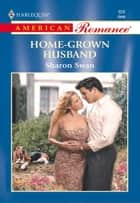 HOME-GROWN HUSBAND ebook by Sharon Swan