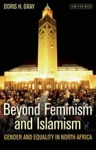 Beyond Feminism and Islamism ebook by Doris H. Gray