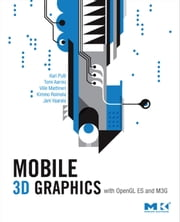 Mobile 3D Graphics: with OpenGL ES and M3G ebook by Pulli, Kari
