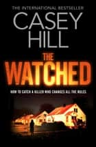 The Watched ebook by Casey Hill