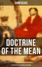 DOCTRINE OF THE MEAN (The Confucian Way to Achieve Equilibrium) ebook by