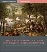Official Records of the Union and Confederate Armies: Confederate Generals Accounts of the Battle of Chancellorsville ebook by Robert E. Lee, JEB Stuart, & Jubal Early
