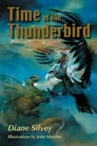 Time of the Thunderbird ebook by Diane Silvey, John Mantha