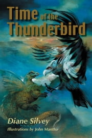 Time of the Thunderbird ebook by Diane Silvey,John Mantha