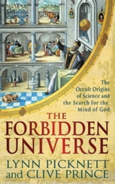 The Forbidden Universe - The Occult Origins of Science and the Search for the Mind of God ebook by Lynn Picknett,Clive Prince