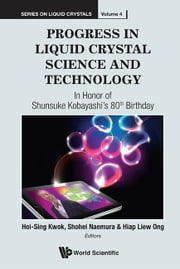 Progress in Liquid Crystal Science and Technology - In Honor of Shunsuke Kobayashi's 80th Birthday ebook by Hoi-Sing Kwok,Shohei Naemura,Hiap Liew Ong