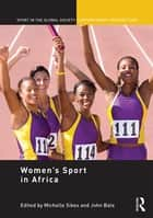 Women's Sport in Africa ebook by John Bale, Michelle Sikes
