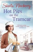 Hot Pies on the Tram Car - A heartwarming read from the bestselling author of The Gingerbread Girl ebook by Sheila Newberry