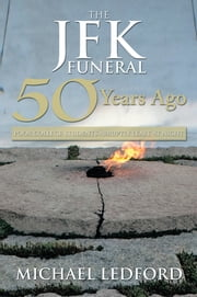 The JFK Funeral 50 Years Ago - My Personal Story ebook by michael ledford