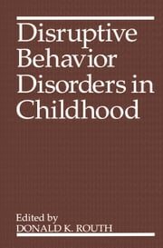 Disruptive Behavior Disorders in Childhood ebook by Donald K. Routh