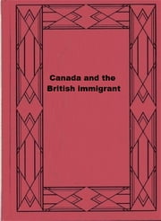 Canada and the British immigrant ebook by Emily P. Weaver