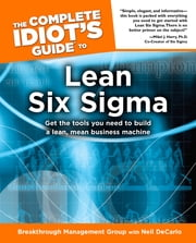The Complete Idiot's Guide to Lean Six Sigma ebook by Neil DeCarlo,Breakthrough Management Group
