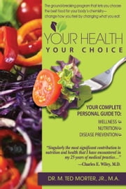 Your Health Your Choice ebook by Dr. M. Ted Morter Jr.