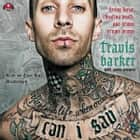 Can I Say - Living Large, Cheating Death, and Drums, Drums, Drums audiobook by Travis Barker, Gavin Edwards, Gavin Edwards