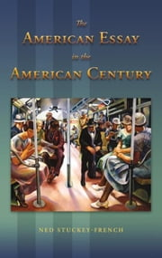 The American Essay in the American Century ebook by Ned Stuckey-French