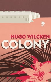 Colony ebook by Hugo Wilcken