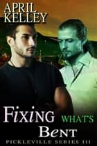 Fixing What's Bent ebook by April Kelley