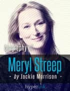 Meryl Streep, Hollywood's Favorite Actress ebook by Jackie  Morrison