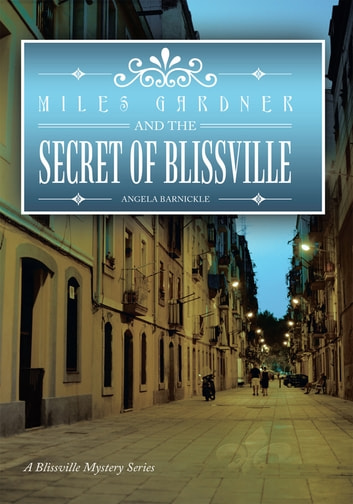 Miles Gardner and the Secret of Blissville - A Blissville Mystery Series ebook by Angela Barnickle