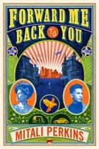 Forward Me Back to You ebook by Mitali Perkins