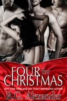 Four For Christmas ebook by R.G. Alexander