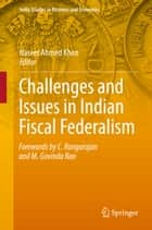Challenges and Issues in Indian Fiscal Federalism ebook by Naseer Ahmed Khan