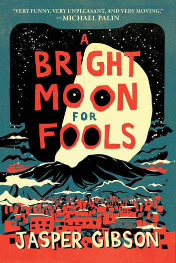 A Bright Moon for Fools - A Novel ebook by Jasper Gibson