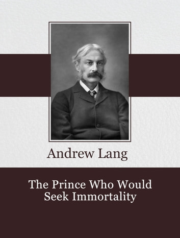 The Prince Who Would Seek Immortality ebook by Andrew Lang