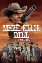 Zombie-Killer Bill ebook by E.M. MacCallum