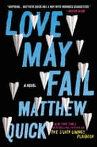 Love May Fail - A Novel ebook by Matthew Quick