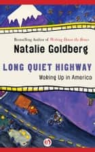 Long Quiet Highway: Waking Up in America ebook by Natalie Goldberg