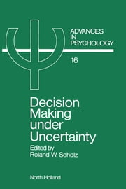 Decision Making under Uncertainty: Cognitive Decision Research, Social Interaction, Development and Epistemology ebook by Scholz, R.W.