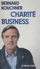 Charité business ebook by Bernard Kouchner