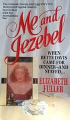 Me and Jezebel - When Bette Davis Came for Dinner--and Stayed ebook by Elizabeth Fuller