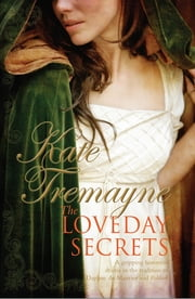 The Loveday Secrets (Loveday series, Book 9) - Secrets, passions and romances in eighteenth-century Cornwall ebook by Kate Tremayne