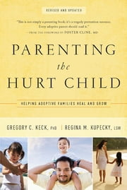 Parenting the Hurt Child - Helping Adoptive Families Heal and Grow ebook by Gregory Keck,Regina Kupecky