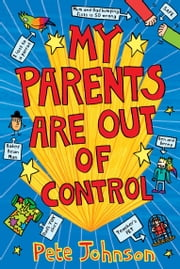My Parents Are Out Of Control ebook by Pete Johnson