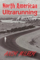 North American Ultrarunning: A History ebook by Andy Milroy