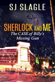The Case of Billy's Missing Gun (Sherlock and Me Mystery) ebook by SJ Slagle