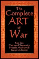 The Complete Art of War ebook by Sun Tzu,Niccolo Machiavelli