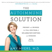 The Autoimmune Solution - Prevent and Reverse the Full Spectrum of Inflammatory Symptoms and Diseases audiobook by Amy Myers M.D.