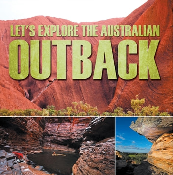 Let's Explore the Australian Outback - Australia Travel Guide for Kids ebook by Baby Professor