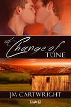 A Change of Tune ebook by JM Cartwright
